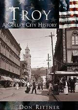 Making of America: Troy, NY : A Collar City History by Don Rittner (2002,...
