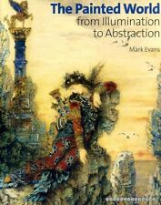Evans, Mark THE PAINTED WORLD : FROM ILLUMINATION TO ABSTRACTION Hardback BOOK