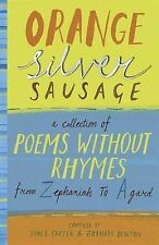 Orange Silver Sausage: A Collection of Poems Without Rhymes from Zephaniah to Ag