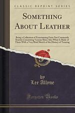 Something about Leather : Being a Collection of Entertaining Facts Not...