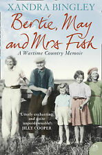 Bertie, May and Mrs Fish: Country Memories of Wartime by Xandra Bingley...