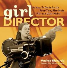 Girl Director: A How-to Guide for the First-Time, Flat-Broke Film and Video Make