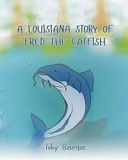 A Louisiana Story of Fred the Catfish by Bourque, Toby J. -Paperback
