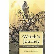 A Witch's Journey : Greyehawke's Story by Lisa M. Fisher (2012, Paperback)