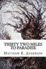 Thirty Two Miles to Paradise by M. T. Anderson (2014, Paperback)