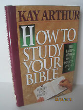 How to Study Your Bible: Precept Upon Precept by Kay Arthur