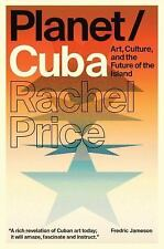Planet/Cuba: Art, Culture, and the Future of the Island, Price, Rachel, Very Goo