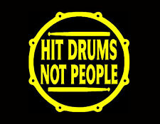 "HIT DRUMS NOT PEOPLE VINYL DECAL 5X5"" YELLOW DRUMMER PERCUSSION CYMBALS STICKS"
