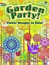 Garden Party! : Flower Designs to Color by Kelly A. McElwain and Robin J....