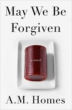 May We Be Forgiven: A Novel - Homes, A. M. - Hardcover