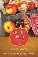 Apple Cider Vinegar for Health and Beauty : Nature's Remedy for Weight Loss,...