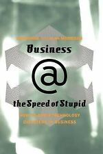 Business @ the Speed of Stupid: How to Avoid Technology Disasters in Business, M