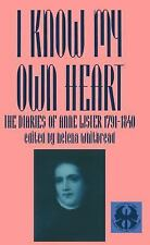 I Know My Own Heart: The Diaries of Anne Lister, 1791-1840 (The Cutting Edge: Le