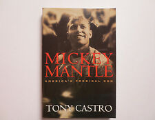 Mickey Mantle : America's Prodigal Son by Tony Castro (2003, Paperback)