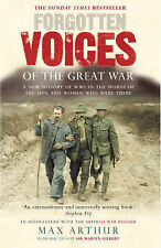 Max Arthur Forgotten Voices of the Great War: A New History of WWI in the Words