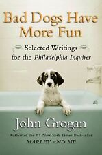 VG, Bad Dogs Have More Fun: Selected Writings on Family, Animals, and Life from