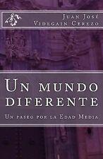 Un Mundo Diferente : Un Paseo Por la Edad Media by Juan Jose Cerezo (2014,...