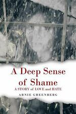 A Deep Sense of Shame : A Story of Love and Hate by Arnie Greenberg (2013,...