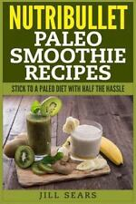 Nutribullet Paleo Smoothie Recipes by Jill Sears (2015, Paperback)