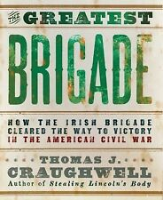 The Greatest Brigade : How the Irish Brigade Cleared the Way to Victory in...