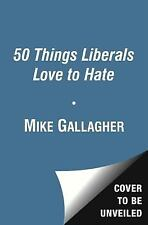 50 Things Liberals Love to Hate by Mike Gallagher (2012, CD, Unabridged)