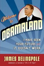 Welcome to Obamaland : I Have Seen Your Future and It Doesn't Work by James...