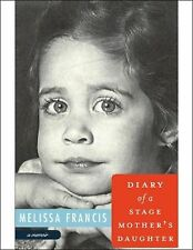 DIARY OF A STAGE MOTHER'S DAUGHTER Melissa Francis Little House on the Prairie