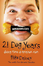 Twenty-one Dog Years: Doing Time at Amazon.com by Mike Daisey (Paperback, 2002)