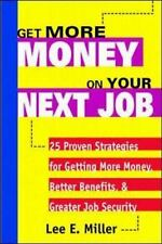 Get More Money on Your Next Job : 25 Proven Strategies for Getting More...