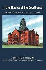 In the Shadow of the Courthouse : Memoir of the 1940s Written As a Novel by...