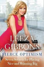 Fierce Optimism 7 secrets fpr playing nice and winning Big by Leeza Gibbons 2016