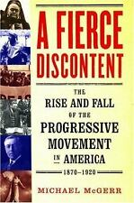 A Fierce Discontent: The Rise and Fall of the Progressive Movement in America, 1