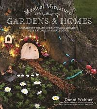 Magical Miniature Gardens : Create Tiny Worlds of Fairy Magic and Delight...