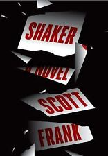 Shaker : A Novel by Scott Frank (2016, Hardcover)