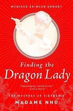 Finding the Dragon Lady : The Mystery of Vietnam's Madame Nhu by Monique...