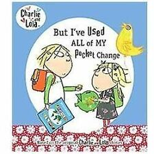 Charlie and Lola: But I've Used All My Pocket Change by Lauren Child (2012,...