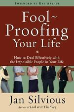Fool-proofing Your Life: How to Deal Effectively with the Impossible People in Y