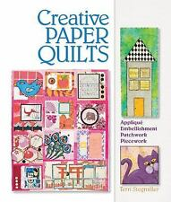 Creative Paper Quilts: Applique, Embellishment, Patchwork, Piecework