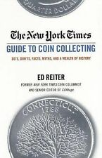 The New York Times Guide to Coin Collecting: Do's, Don'ts, Facts, Myths, and a W