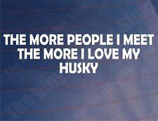 Cuanta más gente que me encuentro con la más me encanta mi Husky car/van/window / calcomanía
