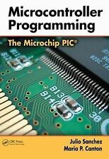 Microcontroller Programming: The Microchip PIC, Canton, Maria P., Sanchez, Julio