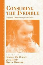 Consuming the Inedible: Neglected Dimensions of Food Choice (Anthropology of Foo