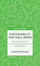Sustainability and Well-Being : The Middle Path to Environment, Society and...