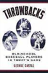 THROWBACKS Old-School Baseball Players in Today's Game BRAND NEW HARDCOVER
