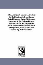 The American gardener: a treatise on the situation, soil, and laying out of gard