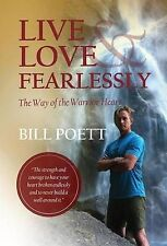 Live and Love Fearlessly - The Way of the Warrior Heart by Poett, Bill