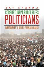 Corrupt Inept Rudderless Politicians : Impediments to India's Forward March...