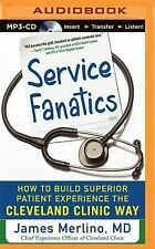 Service Fanatics : How to Build Superior Patient Experience the Cleveland...