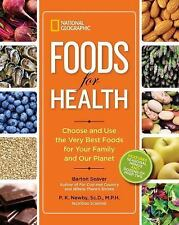 National Geographic Foods for Health: Choose and Use the Very Best Foods for You