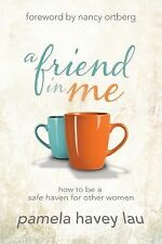 A Friend in Me: How to Be a Safe Haven for Other Women, Lau, Pamela Havey, New